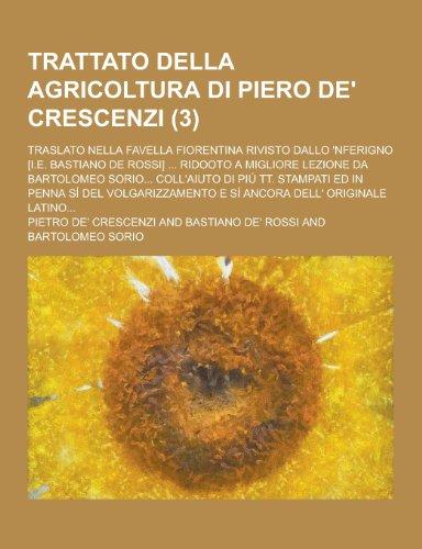 Trattato Della Agricoltura Di Piero de Crescenzi Traslato Nella Favella Fiorentina Rivisto Dallo ...
