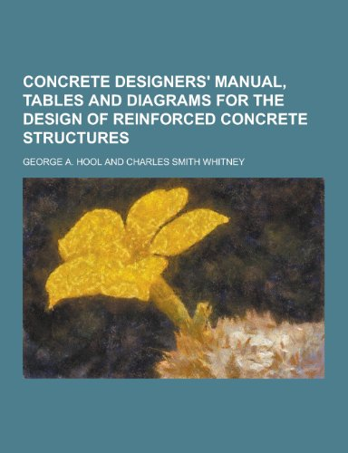 Concrete Designers' Manual, Tables and Diagrams for the Design of Reinforced Concrete ...