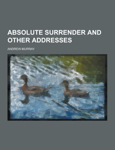 9781230463254: Absolute Surrender and Other Addresses