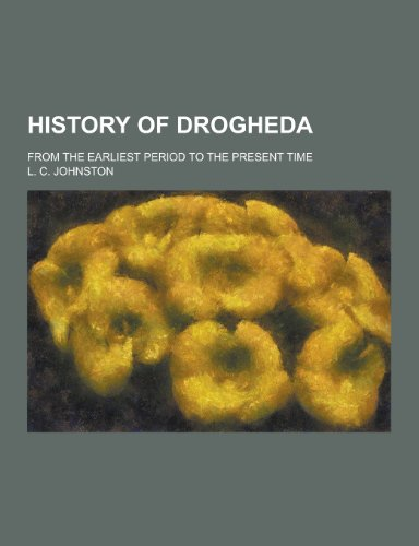 9781230464695: History of Drogheda; From the Earliest Period to the Present Time