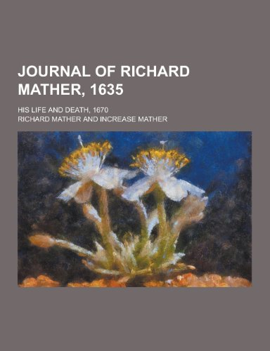 9781230465104: Journal of Richard Mather, 1635; His Life and Death, 1670