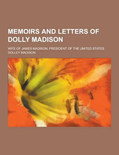 9781230465692: Memoirs and Letters of Dolly Madison; Wife of James Madison, President of the United States