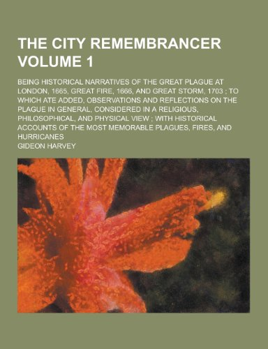 9781230467498: The City Remembrancer; Being Historical Narratives of the Great Plague at London, 1665, Great Fire, 1666, and Great Storm, 1703; To Which Ate Added, O