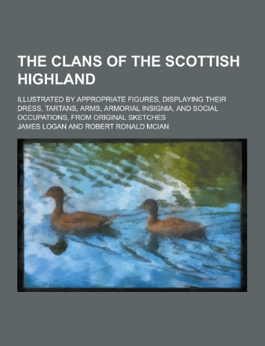 The clans of the Scottish Highland illustrated: James Logan