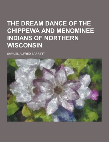 9781230467672: The Dream Dance of the Chippewa and Menominee Indians of Northern Wisconsin