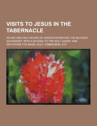 9781230469096: Visits to Jesus in the Tabernacle; Hours and Half-Hours of Adoration Before the Blessed Sacrament, with a Novena to the Holy Ghost, and Devotions for
