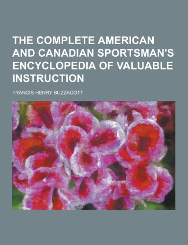 9781230469379: The Complete American and Canadian Sportsman's Encyclopedia of Valuable Instruction