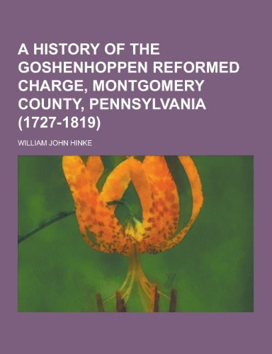 9781230469768: A History of the Goshenhoppen Reformed Charge, Montgomery County, Pennsylvania (1727-1819)
