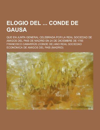 9781230471181: Elogio del Conde de Gausa; Que En Junta General Celebrada Por La Real Sociedad de Amigos del Pais de Madrid En 24 de Diciembre de 1785