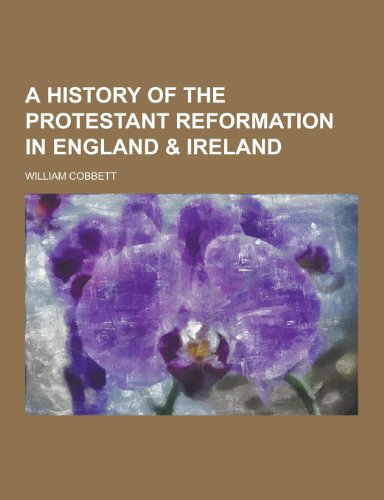 9781230472010: A history of the Protestant reformation in England & Ireland