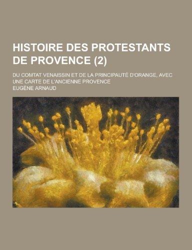 Histoire Des Protestants de Provence Du Comtat Venaissin Et de La Principaute DOrange, Avec Une ...