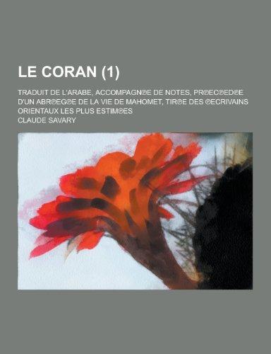 9781230472355: Le Coran; Traduit de L'Arabe, Accompagn E de Notes, PR EC Ed E D'Un Abr Eg E de La Vie de Mahomet, Tir E Des Ecrivains Orientaux Les Plus Estim Es (1)
