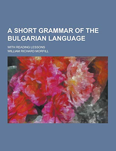 9781230473222: A short grammar of the Bulgarian language; with reading lessons