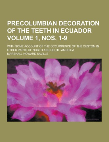 9781230473734: Precolumbian Decoration of the Teeth in Ecuador; With Some Account of the Occurrence of the Custom in Other Parts of North and South America Volume 1,