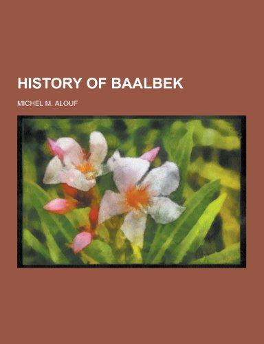 History of Baalbek (Paperback): Michel M Alouf