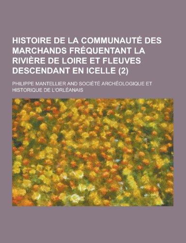 9781230474946: Histoire de la Communaute Des Marchands Frequentant La Riviere de Loire Et Fleuves Descendant En Icelle (2 )