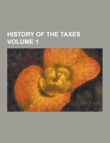 9781230475042: History of the Taxes Volume 1