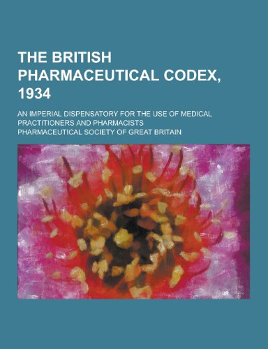 9781230475516: The British Pharmaceutical Codex, 1934; An Imperial Dispensatory for the Use of Medical Practitioners and Pharmacists