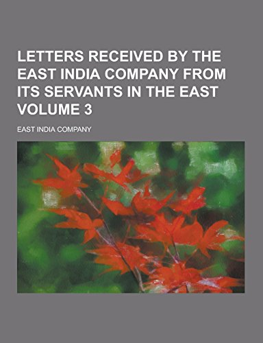 9781230732237: Letters Received by the East India Company from Its Servants in the East Volume 3