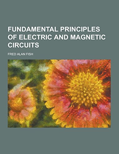 Fundamental Principles of Electric and Magnetic Circuits: Fish, Fred Alan