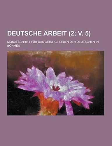 Deutsche Arbeit Monatschrift Fur Das Geistige Leben Der Deutschen in Bohmen (2 V. 5 )