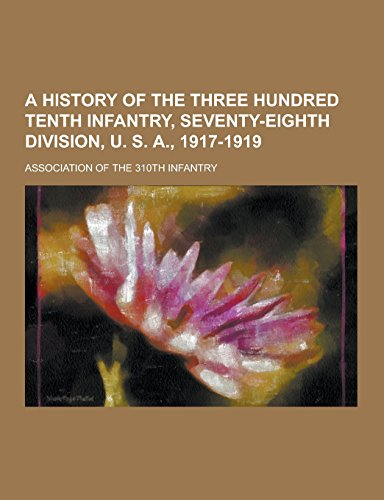A History of the Three Hundred Tenth: Association Of Theth