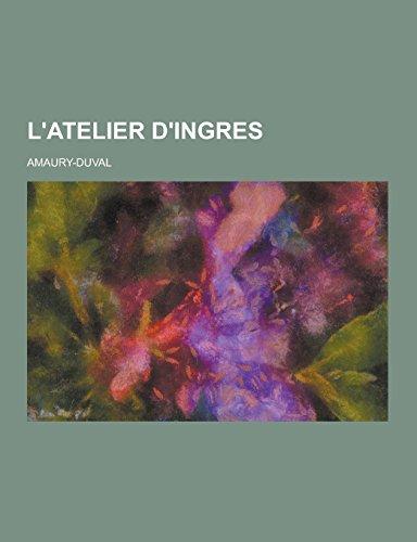 L Atelier D Ingres (Paperback): Amaury-Duval