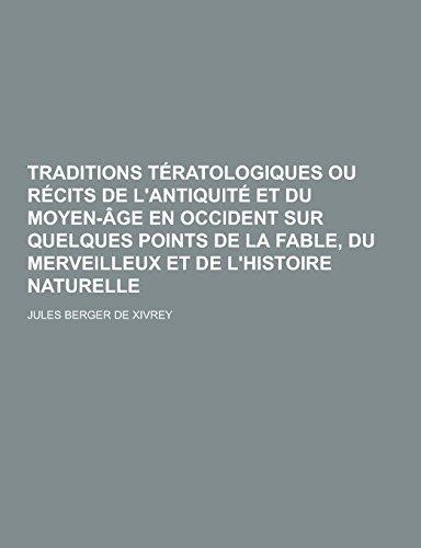 Traditions Teratologiques Ou Recits de LAntiquite Et Du Moyen-Age En Occident Sur Quelques Points ...