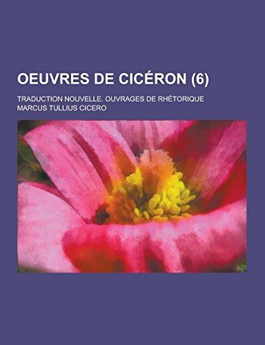 Oeuvres de Ciceron Traduction Nouvelle. Ouvrages de Rhetorique (6 )