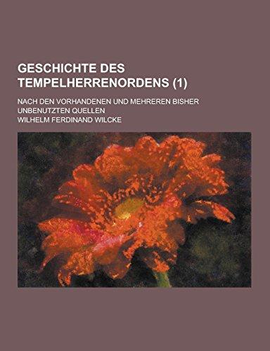 Geschichte Des Tempelherrenordens Nach Den Vorhandenen Und Mehreren Bisher Unbenutzten Quellen (1 )...