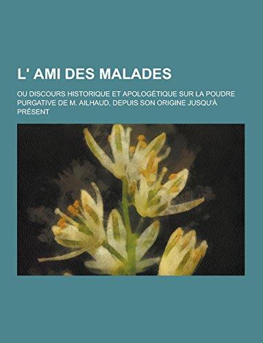 L Ami Des Malades; Ou Discours Historique: Anonymous