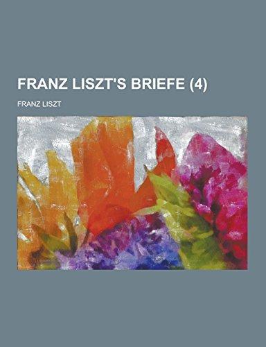 Franz Liszts Briefe (4 ): Franz Liszt