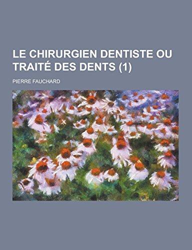 Le Chirurgien Dentiste Ou Traite Des Dents: Pierre Fauchard