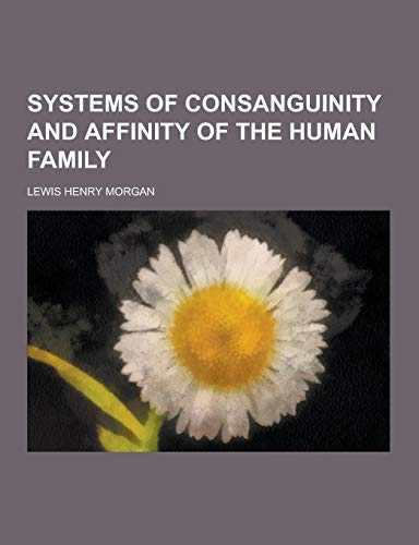 9781230857190: Systems of Consanguinity and Affinity of the Human Family