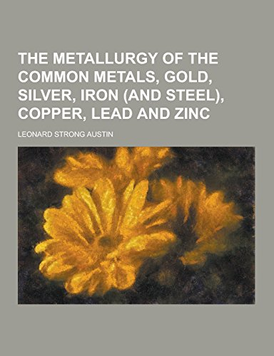 9781230858456: The Metallurgy of the Common Metals, Gold, Silver, Iron (and Steel), Copper, Lead and Zinc