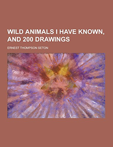 9781230859538: Wild Animals I Have Known, and 200 Drawings