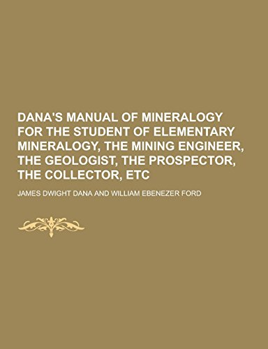 9781230859569: Dana's Manual of Mineralogy for the Student of Elementary Mineralogy, the Mining Engineer, the Geologist, the Prospector, the Collector, Etc