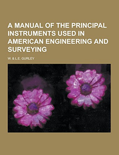 9781230859743: A Manual of the Principal Instruments Used in American Engineering and Surveying
