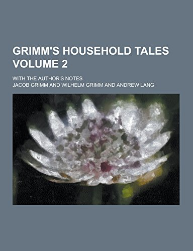 Grimm's Household Tales; With the Author's Notes: Jacob Ludwig Carl