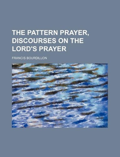 9781231003978: The pattern prayer, discourses on the Lord's prayer