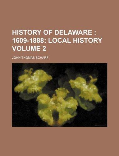 History of Delaware Volume 2; 1609-1888 Local: Scharf, John Thomas