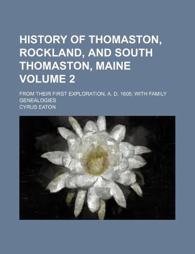 9781231008386: History of Thomaston, Rockland, and South Thomaston, Maine Volume 2; From Their First Exploration, A. D. 1605 with Family Genealogies