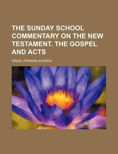 9781231009796: The Sunday school commentary on the New Testament. The Gospel and Acts