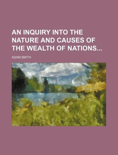 9781231009819: An Inquiry Into the Nature and Causes of the Wealth of Nations