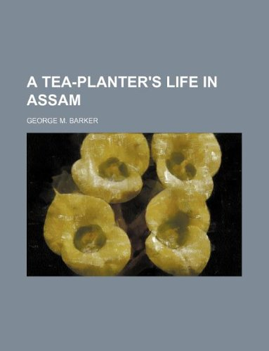 9781231011447: A tea-planter's life in Assam