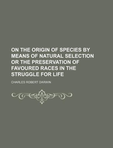 9781231014547: On the origin of species by means of natural selection or The preservation of favoured races in the struggle for life