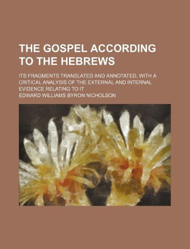 9781231016596: The Gospel according to the Hebrews; its fragments translated and annotated, with a critical analysis of the external and internal evidence relating to it