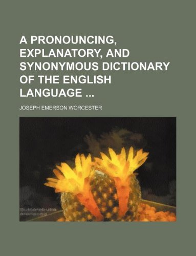9781231021897: A Pronouncing, Explanatory, and Synonymous Dictionary of the English Language
