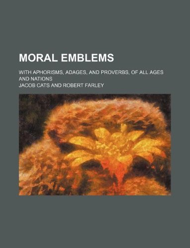 9781231023976: Moral emblems; with aphorisms, adages, and proverbs, of all ages and nations