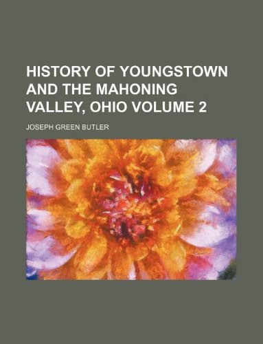 9781231029299: History of Youngstown and the Mahoning Valley, Ohio Volume 2